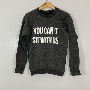 """Mean Girls """" YOU CAN'T SIT WITH US"""" Sweatshirt"""